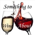 Something to Wine About – October 6, 2017